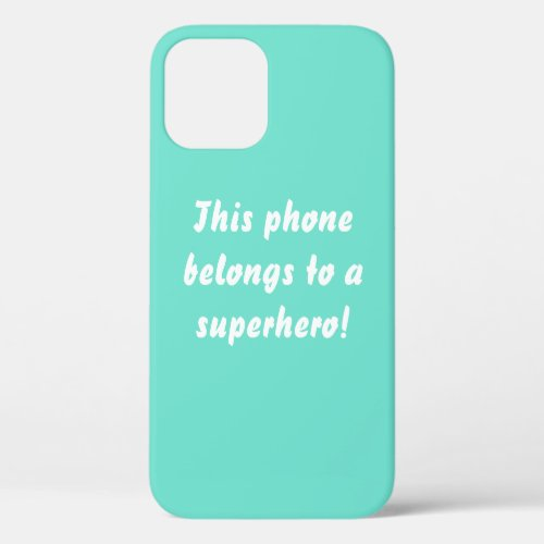 This Belongs To A Superhero Turquoise Blue iPhone 12 Case