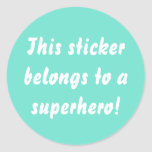 This Belongs To A Superhero Turquoise Blue Classic Round Sticker