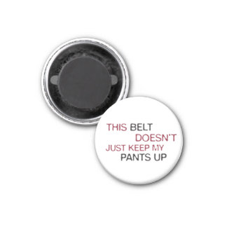 This Belt Dosen't Just Keep My Pants Up 1 Inch Round Magnet