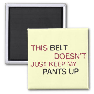 This Belt Dosen't Just Keep My Pants Up 2 Inch Square Magnet
