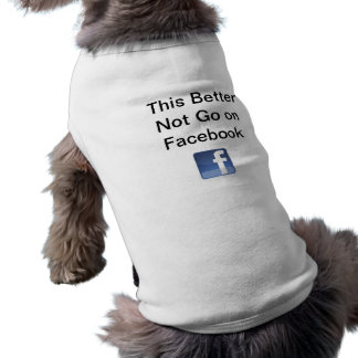 This Better Not Go On Facebook Dog Tee