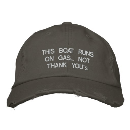 "This boat runs on gas... Not ""Thank You's"" Embroidered Baseball Hat"