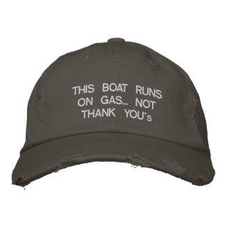 "This boat runs on gas... Not ""Thank You's"" Embroidered Hat"
