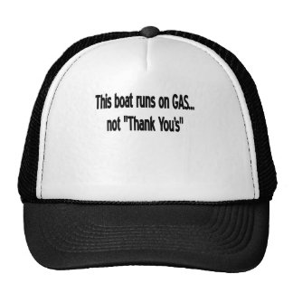 "THIS BOAT RUNS ON ""GAS"" NOT ""THANK YOU'S"" TRUCKER HAT"