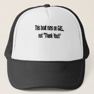 """THIS BOAT RUNS ON """"GAS"""" NOT """"THANK YOU'S"""" TRUCKER HAT"""