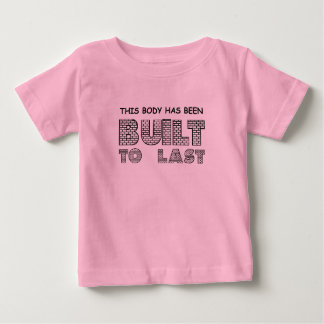 THIS BODY HAS BEEN BUILT TO LAST T SHIRT
