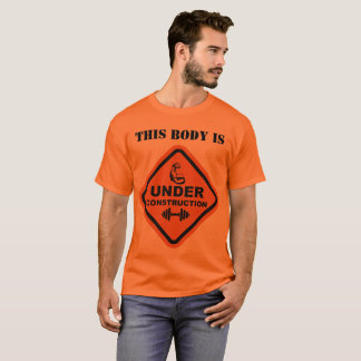This Body Is Under Construction T-Shirt