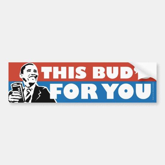 This Buds For You Obama Bumper Sticker