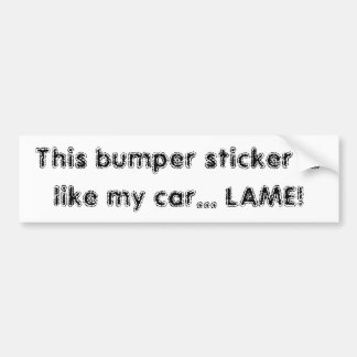 This bumper sticker is like my car... LAME!