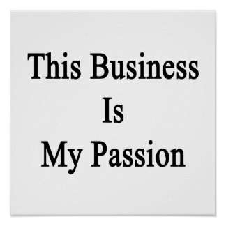 This Business Is My Passion Poster