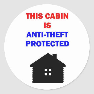 This Cabin is Anti Theft Protected Classic Round Sticker