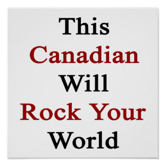 This Canadian Will Rock Your World Poster