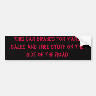 this car brakes for yard sales and free stuff o... car bumper sticker