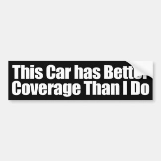 This Car has Better Coverage than I Do! Car Bumper Sticker