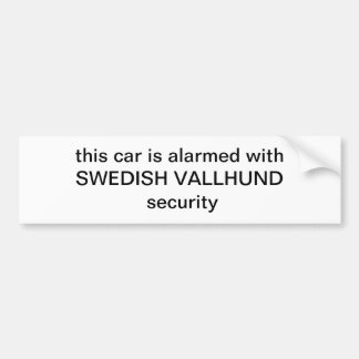 this car is alarmed withSWEDISH VALLHUND security Bumper Sticker