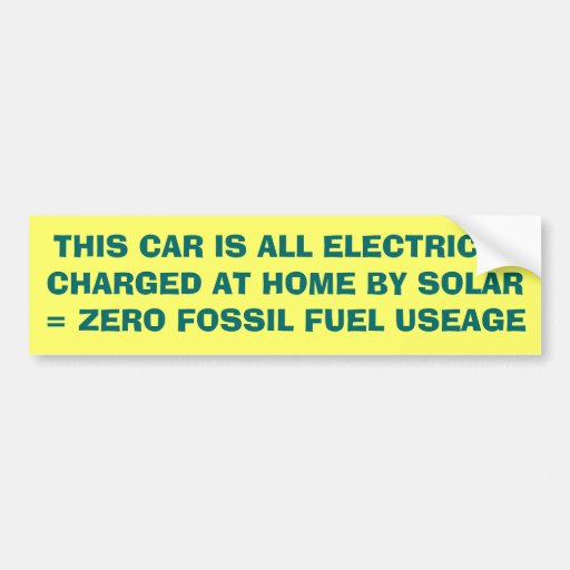 THIS CAR IS ALL ELECTRIC !!!CHARGED AT HOME BY ... BUMPER STICKERS