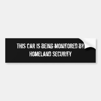 This car is being monitored byHomeland Security Bumper Sticker