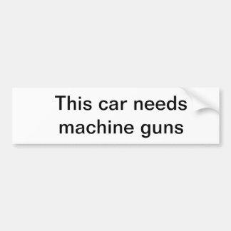 This car needs machine guns car bumper sticker