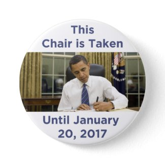 This Chair is Taken Until 1/20/17 Obama Button