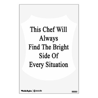 This Chef Will Always Find The Bright Side Of Ever Wall Decal