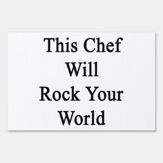 This Chef Will Rock Your World Signs
