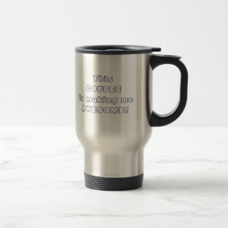This coffee if making me Awesome Quote Funny 15 Oz Stainless Steel Travel Mug