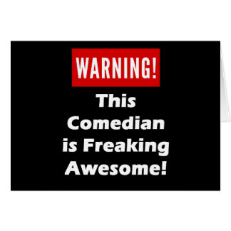 This Comedian is Freaking Awesome! Card