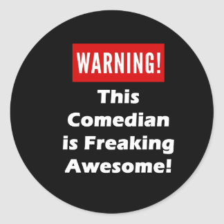 This Comedian is Freaking Awesome! Classic Round Sticker