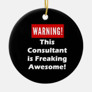 This Consultant is Freaking Awesome! Ceramic Ornament