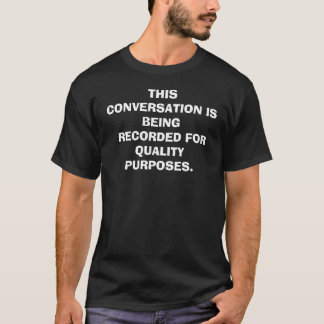 THIS CONVERSATION IS BEING    RECORDED FOR QUAL... T-Shirt