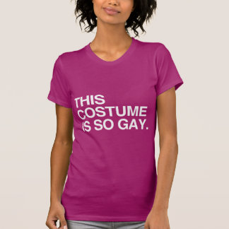 THIS COSTUME IS SO GAY TSHIRT