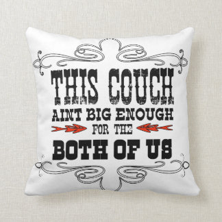 This Couch Aint Big Enough for the Two of Us Pillows