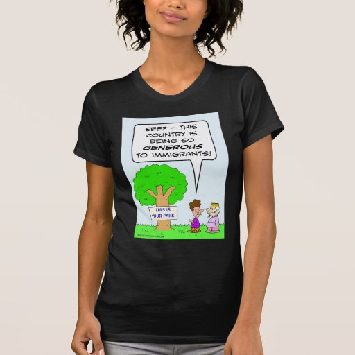 This country is generous to immigrants. tee shirts