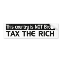This country is NOT broke: Tax the Rich Bumper Sticker