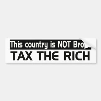 This country is NOT broke: Tax the Rich Car Bumper Sticker