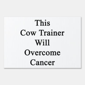 This Cow Trainer Will Overcome Cancer Sign