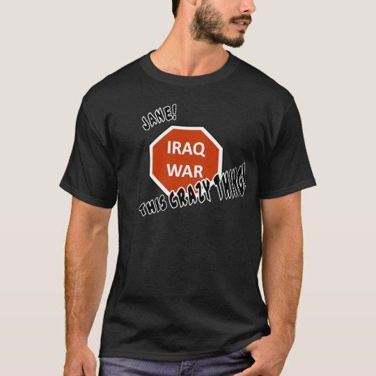 This Crazy Iraq War T-Shirt