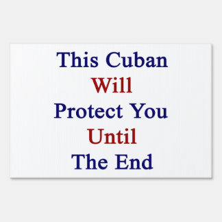 This Cuban Will Protect You Until The End Lawn Sign