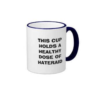 THIS CUP HOLDS A HEALTHY DOSE OF HATERAID RINGER COFFEE MUG
