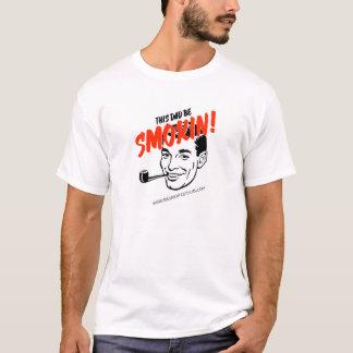 This Dad Be Smokin for Light T-Shirt