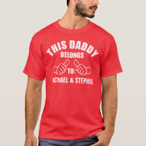 """This Daddy Belongs To """"Add Name"""" T-Shirt"""