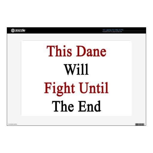 """This Dane Will Fight Until The End 15"""" Laptop Decal"""