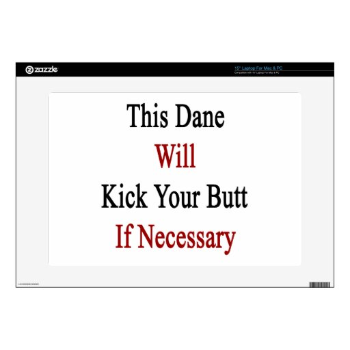 This Dane Will Kick Your Butt If Necessary Laptop Skins