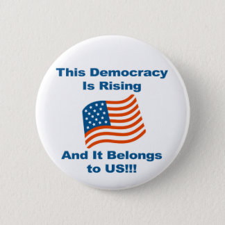 This Democracy is Rising and It Belongs To Us! Button