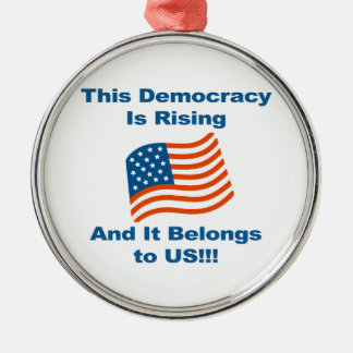 This Democracy is Rising and It Belongs To Us! Metal Ornament