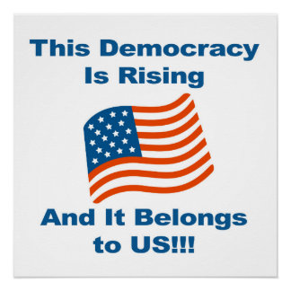 This Democracy is Rising and It Belongs To Us! Poster