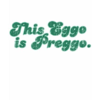 http://rlv.zcache.com/this_eggo_is_preggo_tshirt-p2352228635791897823mhf_400.jpg