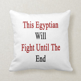 This Egyptian Will Fight Until The End Throw Pillow