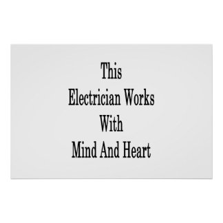 This Electrician Works With Mind And Heart Poster