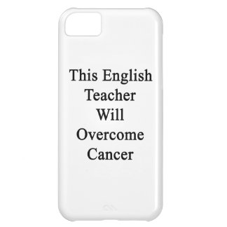 This English Teacher Will Overcome Cancer iPhone 5C Covers